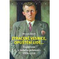 Ztracené vesnice, opuštění lidé...: Reportáže z českého pohraničí 1924-1928 - Kniha