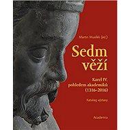 Sedm věží: Karel IV. pohledem akademiků (1316-2016), katalog výstavy - Kniha