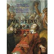 Ve stínu Karla Škréty: Pražští malířiv letech 1640–1680 - Kniha