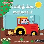Dobrý den, traktůrku!: MiniPEDIE - Kniha