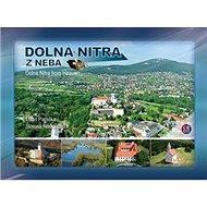 Dolná Nitra z neba: Dolná Nitra from Heaven
