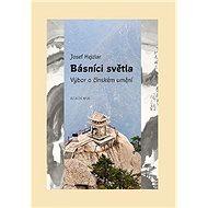 Básníci světla: Výbor o čínském umění - Kniha