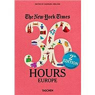 The New York Times: 36 Hours Europe - Kniha