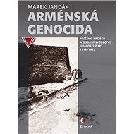 Arménská genocida: Příčiny, průběh a osobní svědectví událostí z let 1915–1922 - Kniha