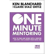 One Minute Mentoring: How to Find and Use a Mentor - and why You?ll Benefit from Being One - Kniha
