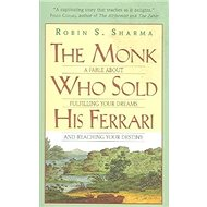 The Monk Who Sold His Ferrari: A Fable about Fulfilling Your Dreams and Reaching Your Destiny - Kniha