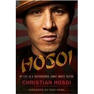 Hosoi: My Life as a Skateboarder Junkie Inmate Pastor - Kniha