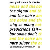 'The Signal and the Noise: Why So Many Predictions Fail--But Some Don''t' - Kniha