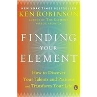 Finding Your Element: How to Discover Your Talents and Passions and Transform Your Life - Kniha