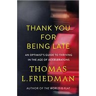 Thank You for Being Late: 'An Optimist''s Guide to Thriving in the Age of Accelerations' - Kniha