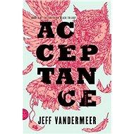 Southern Reach Trilogy 3. Acceptance: A Novel - Kniha