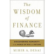 The Wisdom of Finance: Unexpected Life Lessons from the World of Risk and Return - Kniha