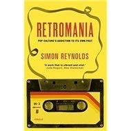 Retromania: 'Pop Culture''s Addiction to its Own Past' - Kniha