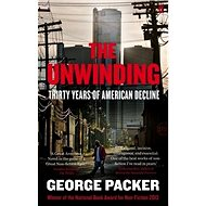 The Unwinding: Thirty Years of American Decline - Kniha