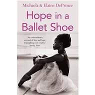 Hope in a Ballet Shoe: Orphaned by War, Saved by Ballet: an Extraordinary True Story - Kniha