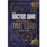 Doctor Who: How to be a Time Lord - The Official Guide - Kniha