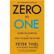 Zero to One: Notes on Start Ups, or How to Build the Future - Kniha