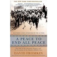 A Peace to End All Peace: The Fall of the Ottoman Empire and the Creation of the Modern Middle East - Kniha