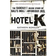 Hotel K: The Shocking Inside Story of Bali?s Most Notorious Jail