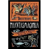 Breverton's Phantasmagoria: A Compendium of Monsters, Myths and Legends - Kniha