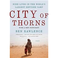 City of Thorns: 'Nine Lives in the World''s Largest Refugee Camp' - Kniha