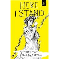Here I Stand: Stories that Speak for Freedom - Kniha