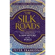 The Silk Roads: A New History of the World - Kniha