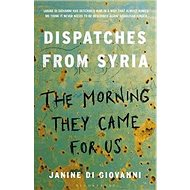 The Morning They Came for Us: Dispatches from Syria - Kniha