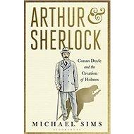 Arthur & Sherlock: Conan Doyle and the Creation of Holmes - Kniha