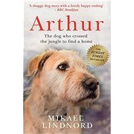 Arthur: The Dog Who Crossed the Jungle to Find a Home - Kniha