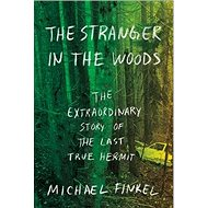The Stranger in the Woods: The Extraordinary Story of the Last True Hermit - Kniha