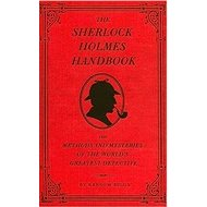 The Sherlock Holmes Handbook: 'Methods and Mysteries of the World''s Greatest Detective'