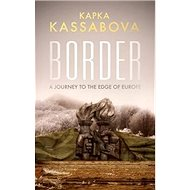 Border: A Journey to the Edge of Europe - Kniha