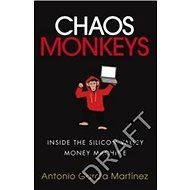 Chaos Monkeys: Inside the Silicon Valley Money Machine - Kniha