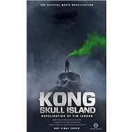 Kong: Skull Island - The Official Movie Novelization - Kniha