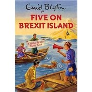 Five on Brexit Island: Enid Blyton for Grown Ups - Kniha