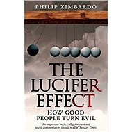 The Lucifer Effect: How Good People Turn Evil - Kniha
