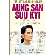 The Lady and the Generals: 'Aung San Suu Kyi and Burma''s Struggle for Freedom' - Kniha