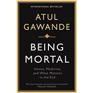 Being Mortal: Illness, Medicine and What Matters in the End - Kniha