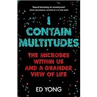 I Contain Multitudes: The Microbes Within Us and a Grander View of Life - Kniha