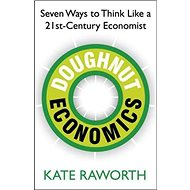 Doughnut Economics: Seven Ways to Think Like a 21st Century Economist - Kniha