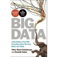 Big Data: A Revolution That Will Transform How We Live, Work and Think - Kniha