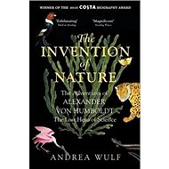 The Invention of Nature: The Adventures of Alexander Von Humboldt, the Lost Hero of Science - Kniha