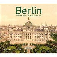 Berlin Then and Now: Damals und Heute - Kniha