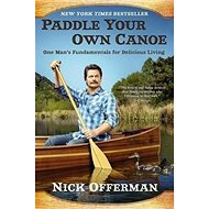 Paddle Your Own Canoe: One Man's Fundamentals for Delicious Living - Kniha