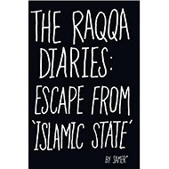 The Raqqa Diariess: Escape from 'Islamic State': Life Inside Islamic State - Kniha