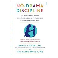 No-Drama Discipline: The Whole-Brain Way to Calm the Chaos and Nurture Your Child's Developing Mind - Kniha