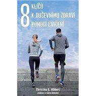 8 klíčů k duševnímu zdraví pomocí cvičení - Kniha