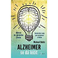 Alzheimer se dá léčit: Návrat do zdravého života, konkrétní rady pro prevenci a léčbu - Kniha
