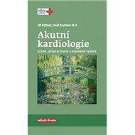 Akutní kardiologie: druhé, přepracované a doplněné vydání - Kniha